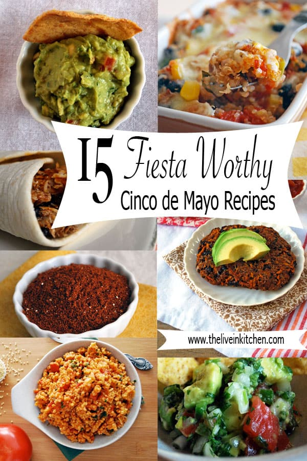 15 Fiesta Worthy Cinco de Mayo Recipes from The Live-In Kitchen