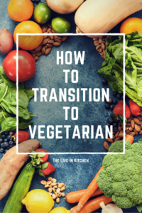How to Transition to Vegetarian - A practical guide to removing meat from your diet without losing your mind. @theliveinkitchen
